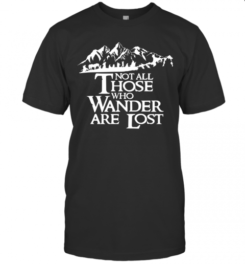 Not All Those Who Wander Are Lost T-Shirt Classic Men's T-shirt