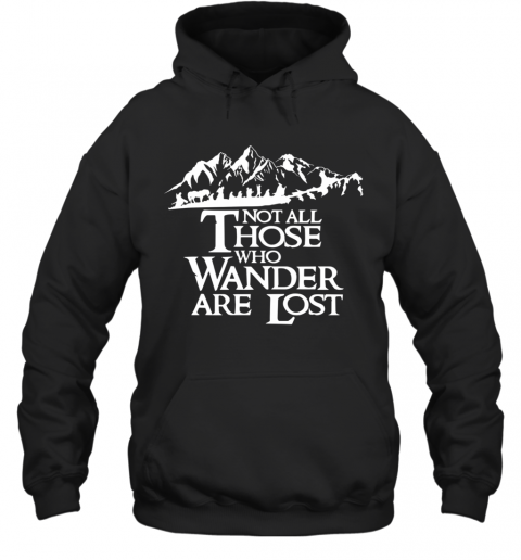Not All Those Who Wander Are Lost T-Shirt Unisex Hoodie