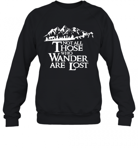 Not All Those Who Wander Are Lost T-Shirt Unisex Sweatshirt