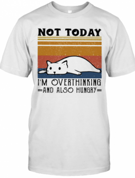 Not Today I'M Overthinking And Also Hungry Cat Vintage Retro T-Shirt