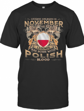November Legends Are Born With Polish Blood T-Shirt