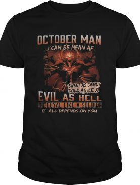 October man I can be mean Af sweet as candy cold as ice and evil as hell shirt