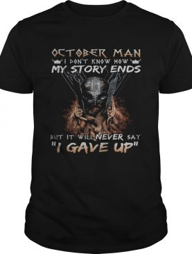 October man I dont know how my story ends but it will never say I gave up shirt
