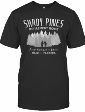 Official Shady Pines Retirement Home Senior Living At Its Finest Miami Florida T-Shirt