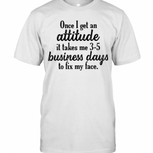 Once I Get An Attitude It Takes Me 3 5 Business Days To Fix My Face Vintage T-Shirt Classic Men's T-shirt