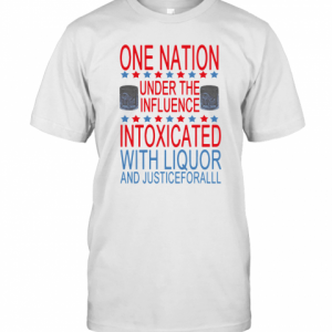One Nation Under The Influence Intoxicated With Liquor And Justice For All T-Shirt Classic Men's T-shirt