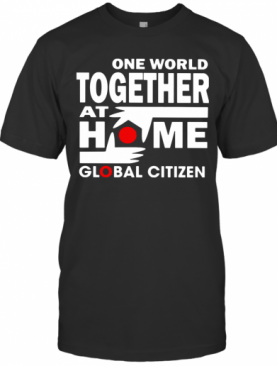 One World Together At Home Global Citizen T-Shirt