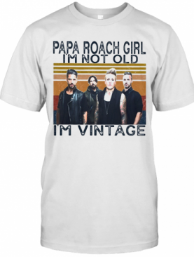 Papa Roach Girl I'M Not Old I'M Vintage Retro T-Shirt