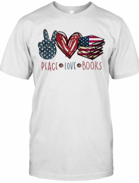 Peace Love Books American Flag Independence Day T-Shirt