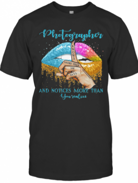 Photographer And Noties More Than You Valiae Lips Color T-Shirt