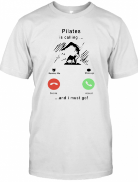 Pilates Is Calling And I Must Go T-Shirt