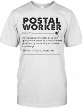 Postal Worker An Individual Who Does Precision Guess Work Based On Unreliable Data T-Shirt