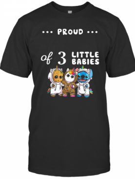 Proud Of 3 Little Babies Baby Groot Unicorn And Stitch T-Shirt