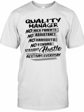 Quality Manager No Rich Parents No Assistance No Handouts No Favors Straight Hustle All Day Everyday T-Shirt