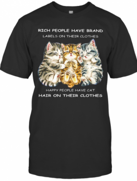 Rich People Have Brand Happy People Have Cat Hair On Their Clothes T-Shirt