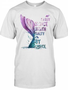 Sassy Since Birth Salty By Choice Fish Tail Snails T-Shirt
