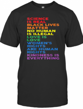 Science Is Real Black Lives Matter No Human Is Illegal LGBT T-Shirt