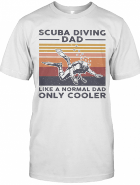Scuba Diving Dad Like A Normal Dad Only Cooler Happy Father'S Day Vintage Retro T-Shirt