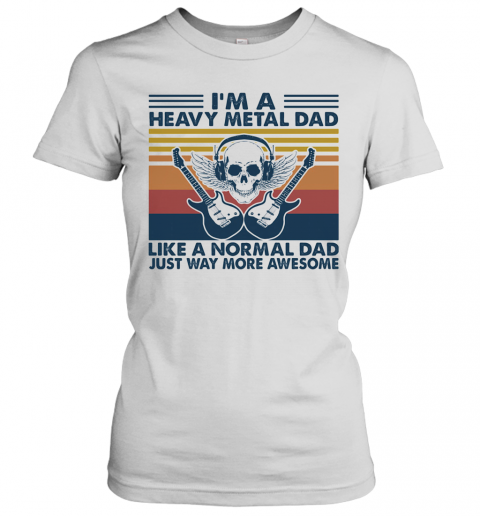 Skull Guitars I'M A Heavy Metal Dad Like A Normal Dad Just Way More Awesome Vintage Retro T-Shirt Classic Women's T-shirt
