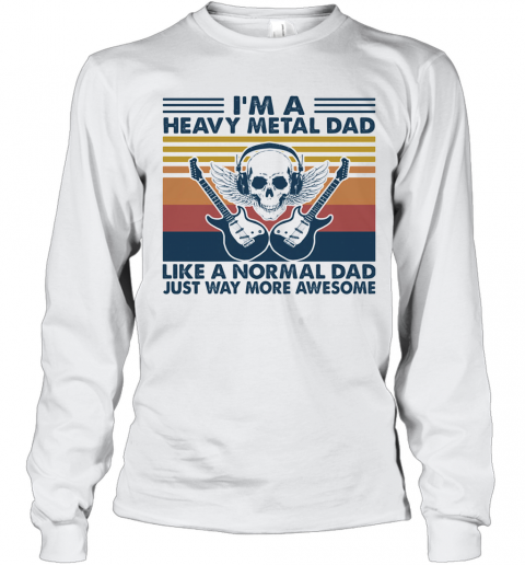 Skull Guitars I'M A Heavy Metal Dad Like A Normal Dad Just Way More Awesome Vintage Retro T-Shirt Long Sleeved T-shirt