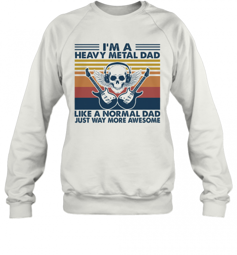 Skull Guitars I'M A Heavy Metal Dad Like A Normal Dad Just Way More Awesome Vintage Retro T-Shirt Unisex Sweatshirt