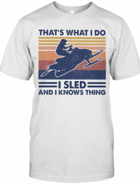 Snowmobile That'S What I Do I Sled And I Knows Thing Vintage Retro T-Shirt