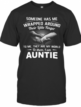 Someone Has Me Wrapped Around Their Little Finger To Me They Are My World To Them I Am Auntie T-Shirt