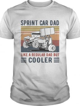 Sprint Car Dad Like A Regular Dad But Cooler Vintage Retro shirt
