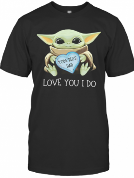 Star Wars Baby Yoda Best Dad Love You I Do Happy Father'S Day Heart T-Shirt