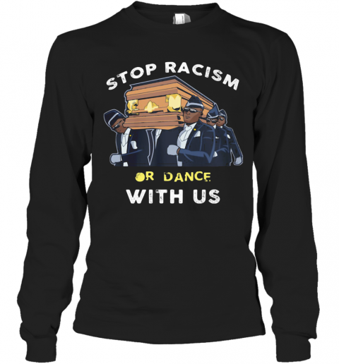 Stop Racism Or Dance With Us T-Shirt Long Sleeved T-shirt