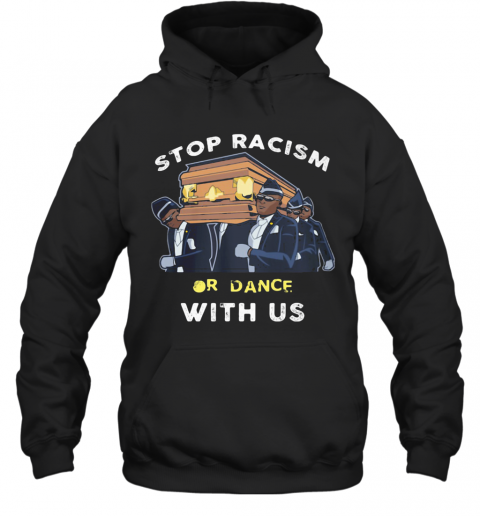 Stop Racism Or Dance With Us T-Shirt Unisex Hoodie