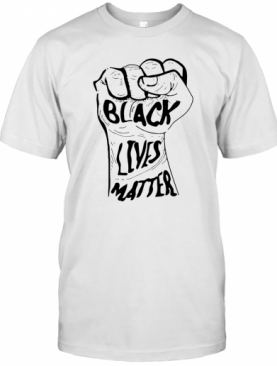 Strong Hand Black Lives Matter T-Shirt