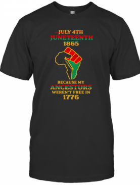 Strong Hand July 4Th Juneteeth 1865 Because My Ancestors Weren't Free In 1776 T-Shirt