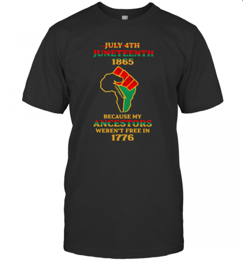 Strong Hand July 4Th Juneteeth 1865 Because My Ancestors Weren't Free In 1776 T-Shirt Classic Men's T-shirt
