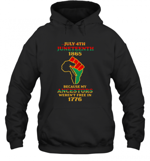 Strong Hand July 4Th Juneteeth 1865 Because My Ancestors Weren't Free In 1776 T-Shirt Unisex Hoodie