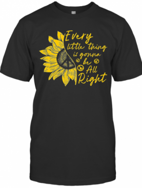 Sunflower Every Little Thing Is Gonna Be All Right T-Shirt