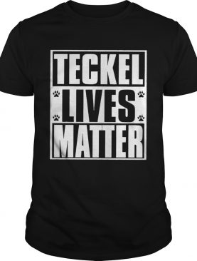 Teckel Lives Matter shirt