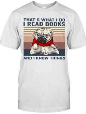 That'S What I Do I Read Books And I Know Things Pug Vintage T-Shirt