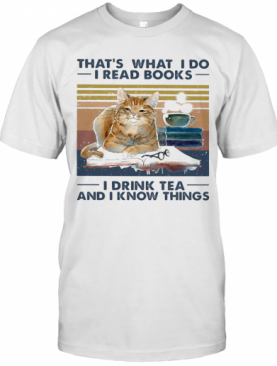 That'S What I Do I Read Books I Drink Tea And I Know Things Cat Vintage T-Shirt