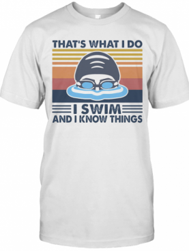 That'S What I Do I Swim And I Know Things Vintage Retro T-Shirt