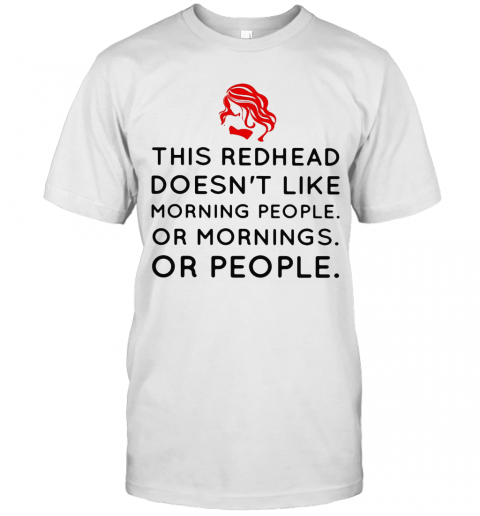This Redhead Doesn'T Like Morning People Or Mornings Or People T-Shirt Classic Men's T-shirt