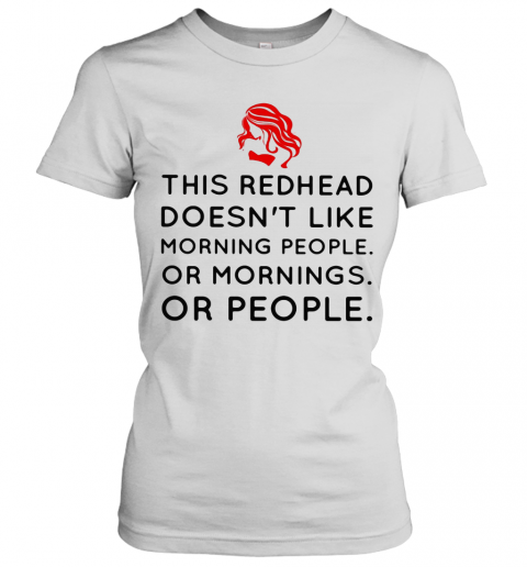 This Redhead Doesn'T Like Morning People Or Mornings Or People T-Shirt Classic Women's T-shirt