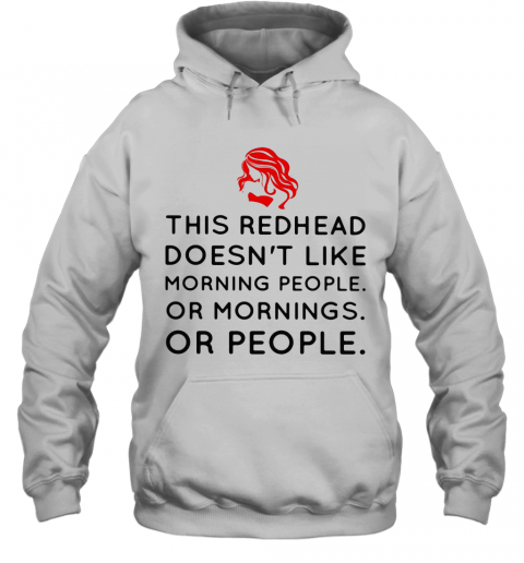 This Redhead Doesn'T Like Morning People Or Mornings Or People T-Shirt Unisex Hoodie