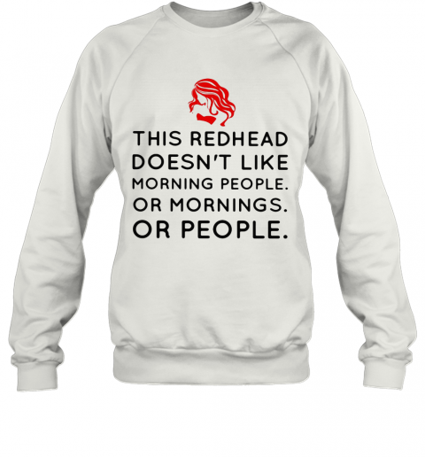 This Redhead Doesn'T Like Morning People Or Mornings Or People T-Shirt Unisex Sweatshirt