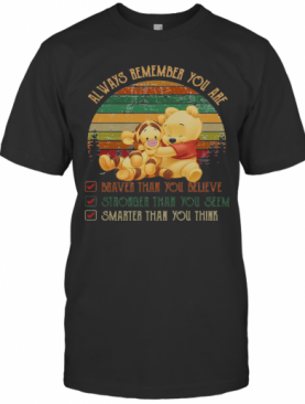 Tigger And Pooh Always Remember You Are Braver Than Believe Stronger Than You Seem Smarter Than You Think Vintage T-Shirt