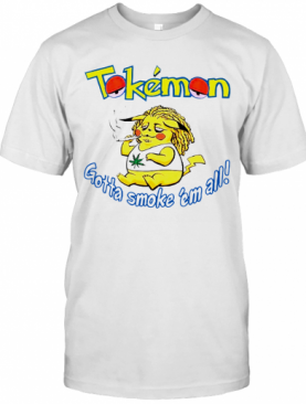 Tokemon Gotta Smoke 'Em All T-Shirt