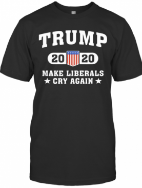 Trump 2020 Make Liberals Cry Again American Flag Veteran Independence Day T-Shirt