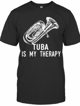Tuba Is My Therapy Passion Hobbies Cute Music Gift T-Shirt
