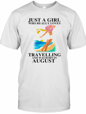 Ust A Girl Who Really Loves Travelling And Was Born In August T-Shirt