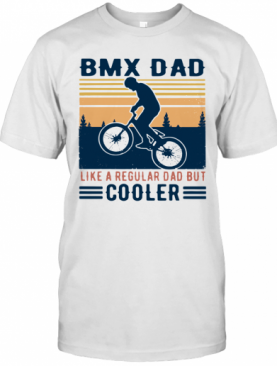 Vintage Bmx Dad Like A Regular Dad But Cooler T-Shirt